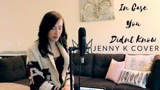 In Case You Didn't Know | Brett Young (Jenny K Cover)