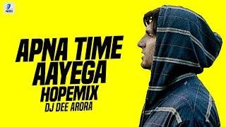 Apna Time Aayega (Hope Mix) | DJ Dee Arora | Gully Boy | Ranveer Singh | Alia Bhatt | DIVINE