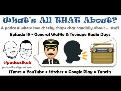 19 - General Waffle and Teenage Radio Days - What's All That About?