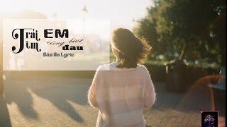 Trái Tim Em Cũng Biết Đau - Bảo Anh - lyrics