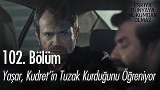 Yaşar, Kudret'in tuzak kurduğunu öğreniyor - Eşkıya Dünyaya Hükümdar Olmaz 102. Bölüm