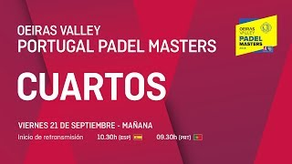 Cuartos de final - Mañana - Oeiras Valley Portugal Padel Master 2018 - World Padel Tour