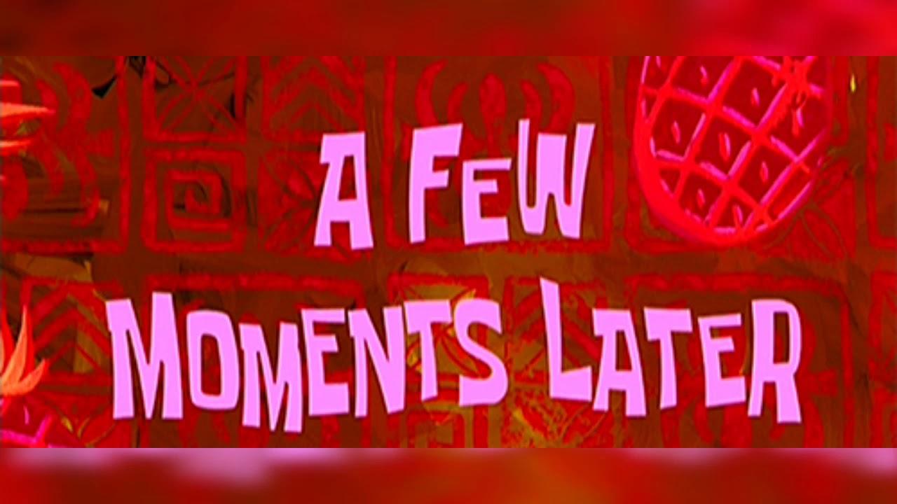 SpongeBob//few moments later sound//audio//video - YouTube