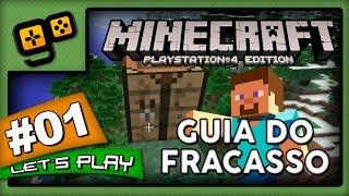 Let's Play: Minecraft PS4 - Parte 1 - Guia do Fracasso