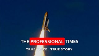 THE PROFESSIONAL TIMES - True Voice.True Story.