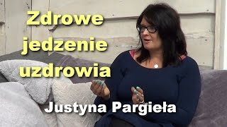 Zdrowe jedzenie uzdrowia - Justyna Pargieła