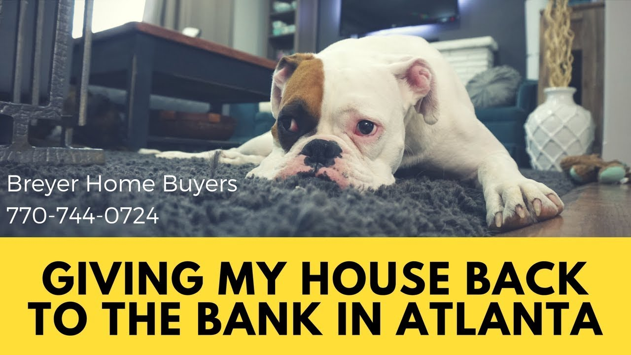 Giving My House Back To The Bank In Atlanta | Breyer Home Buyers