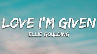 Ellie Goulding - Love I'm Given (Lyrics)