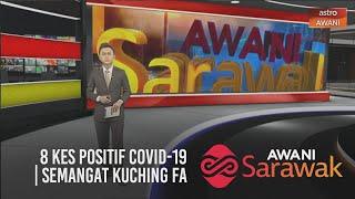 AWANI Sarawak [08/10/2020] - 8 kes positif COVID-19 | SARAWAK mahu kuasai AI | Semangat Kuching FA