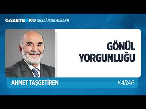 VATANDAŞTA GÖNÜL YORGUNLUĞU VAR! (Ahmet Taşgetiren - Gazeteoku - Sesli Makale)