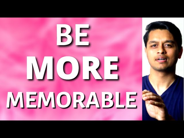 Easily Forgotten?? How to Be More Memorable