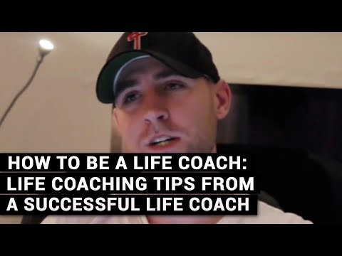 How To Be A Life Coach: Life Coaching Tips From A Successful Life Coach