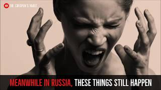 ''Meanwhile in Russia, these Things Still Happen'' | EXCLUSIVE STORY FROM DR. CREEPEN'S VAULT