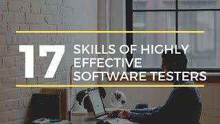 17 Skills Of Highly Effective Software Testers