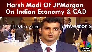 Harsh Modi Of JPMorgan On Indian Economy & CAD | CNBCTV18