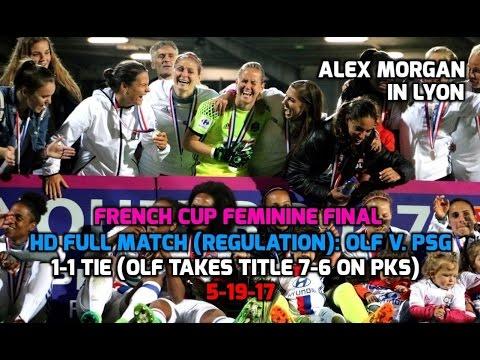 French Cup Fem - HD FULL Championship Match (Regulation): OLF v. PSG (1-1 Tie) - 5-19-17 (1 of 2)