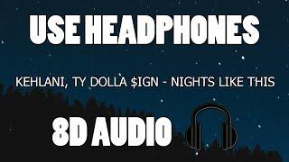 Kehlani - Nights Like This ft. Ty Dolla $ign (8D AUDIO)