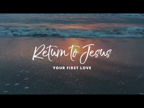 RETURN TO JESUS, YOUR FIRST LOVE CONFERENCE APRIL 2018, TULSA OK