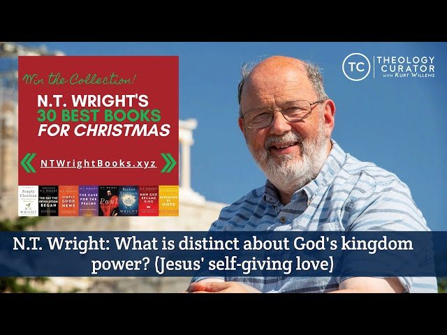 N.T. Wright: What is distinct about God's kingdom power? (Jesus' self-giving love)