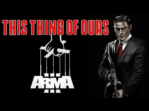THIS THING OF OURS | Arma 3 Mafia Roleplay