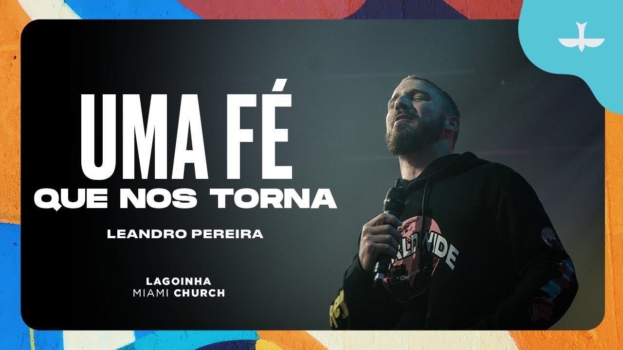 UMA FÉ QUE NOS TORNA - LEANDRO PEREIRA | LAGOINHA MIAMI CHURCH