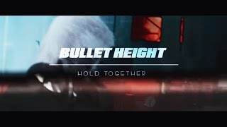 BULLET HEIGHT - Hold Together (OFFICIAL VIDEO)