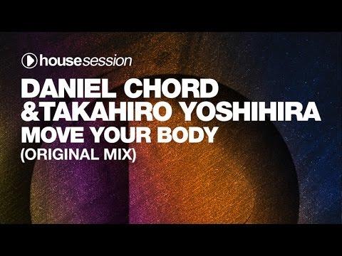 Daniel Chord & Takahiro Yoshihira - Move Your Body (Original Mix)