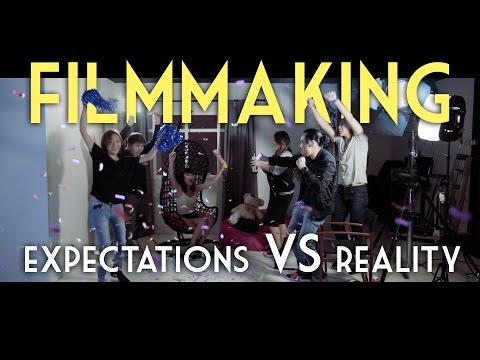 Filmmaking: Expectations VS Reality