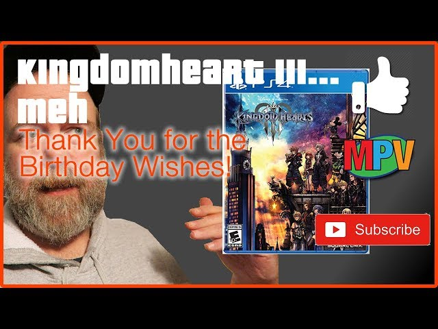 Kingdomhearts III... meh and Thank You for the Birthday Wishes! (1.31.19) #1233