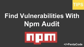 Find Security Vulnerabilities With  Npm Audit