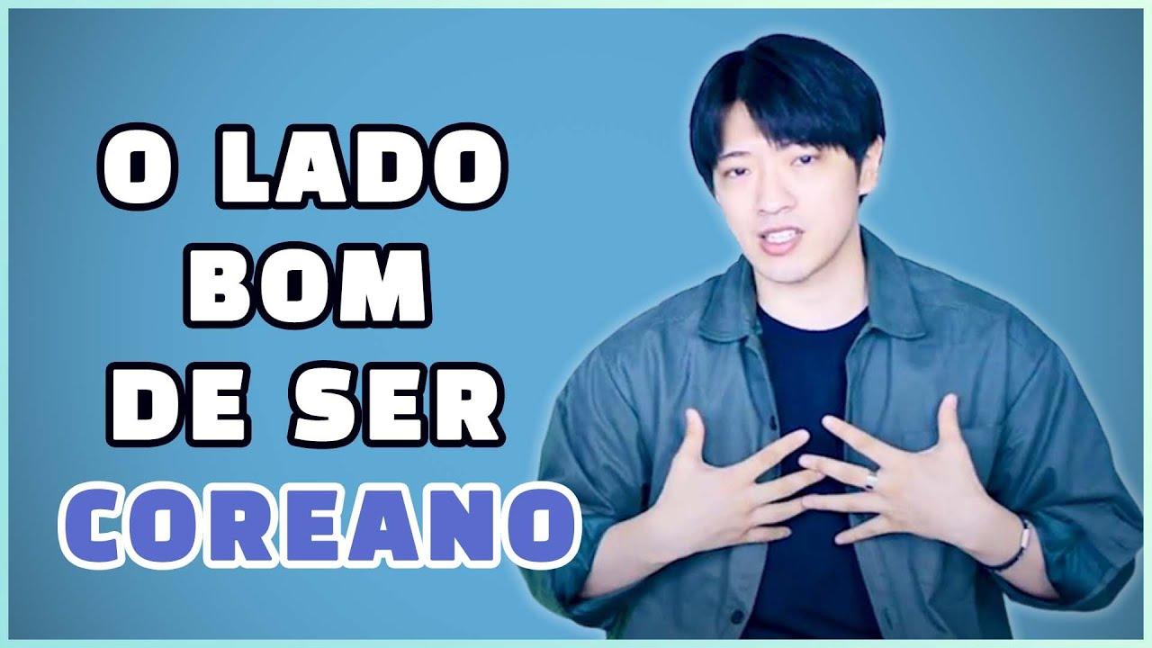 O LADO BOM DE SER COREANO