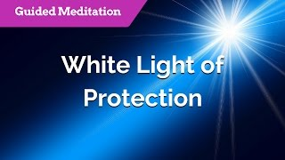 White Light of Protection - Guided Meditation for Protection & Healing | Healing Light Energy