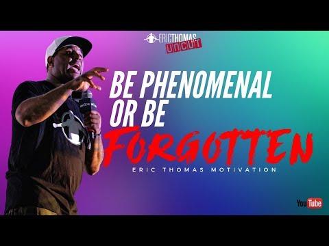 Eric Thomas | Be Phenomenal Or Be Forgotten (Eric Thomas Uncut)
