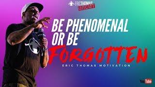 Eric Thomas | Be Phenomal or Be Forgotten (Eric Thomas Uncut)