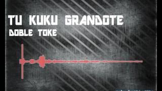 Tu Kuku Grandote Official - Doble Toke - (A.T.Remix) - 2017