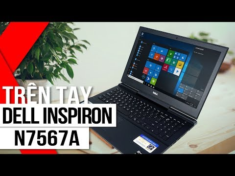FPT Shop - Trên Tay DELL Inspiron N7567A: Core I7, RAM 8GB, Thiết Kế đẹp, Giá Dưới 1000USD