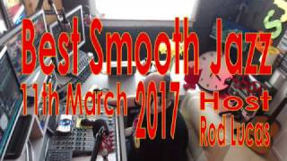 BEST SMOOTH JAZZ 'LIVE' SHOW :  11th MARCH 2017 : HOST ROD LUCAS : LONDON UK