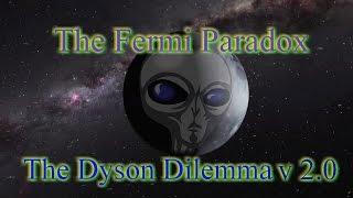 Fermi Paradox: The Dyson Dilemma v2.0