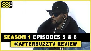 Surviving R. Kelly Season 1 Episodes 5 & 6 Review & After Show
