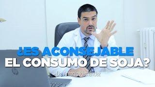 ¿ES ACONSEJABLE EL CONSUMO DE SOJA? - Dr. Antonio Henández