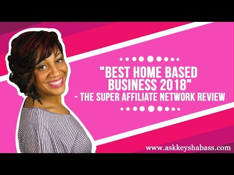 """""""Best Home Based Business 2018"""" - The Super Affiliate Network Review"""
