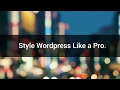 How to Style Your Wordpress Website like a Pro