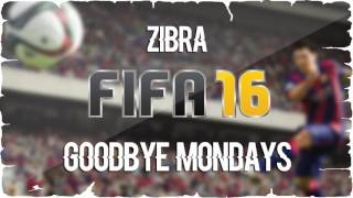 Zibra Goodbye Mondays FIFA 16 Soundtrack.mp3