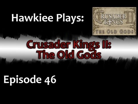 Hawkiee plays Crusader Kings II: The Old Gods - The Last Episode? (Part 46) |