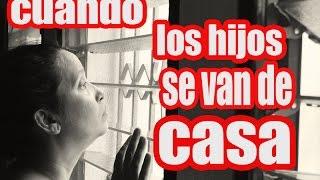 CUANDO LOS HIJOS SE VAN DE CASA testimonio #20