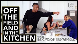 Off The Field And In The Kitchen: Girls Gone Veg with Brandon Marshall | I AM ATHLETE