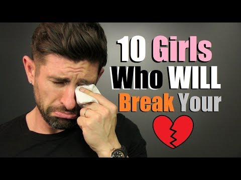 10 Types Of Women Who Will BREAK Your Heart! (GUARANTEED)