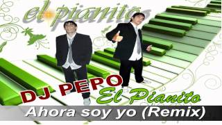 El Pianito- Ahora soy yo (Remix by DJ Pepo)