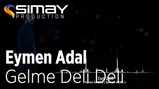 Eymen ADAL - Gelme Deli Deli