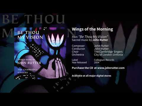 Wings of the Morning - John Rutter and Cambridge Singers, City of London Sinfonia